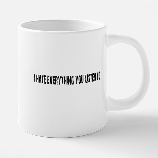 I hate everything you listen Mugs