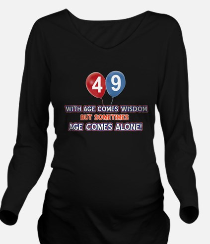 Funny 49 wisdom sayi Long Sleeve Maternity T-Shirt