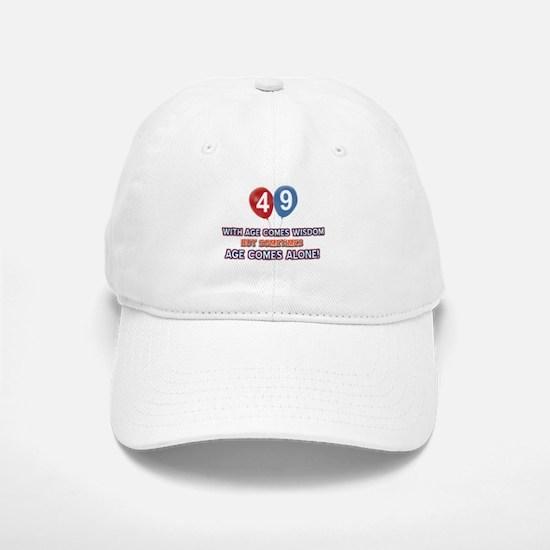 Funny 49 wisdom saying birthday Baseball Baseball Cap