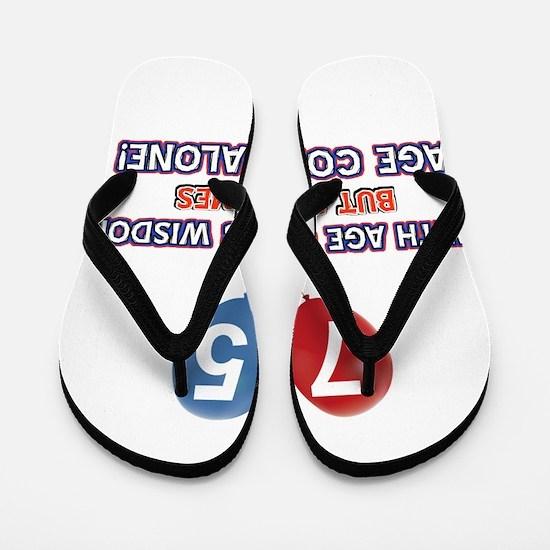 Funny 75 wisdom saying birthday Flip Flops