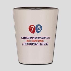 Funny 75 wisdom saying birthday Shot Glass