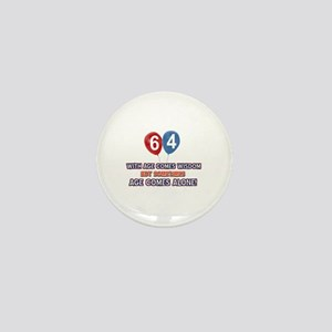Funny 64 wisdom saying birthday Mini Button