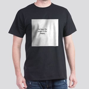 You have the power to be happ Dark T-Shirt