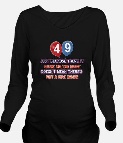 49 year old designs Long Sleeve Maternity T-Shirt