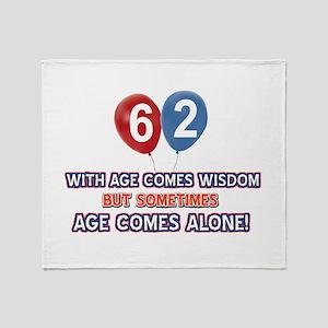 Funny 62 wisdom saying birthday Throw Blanket