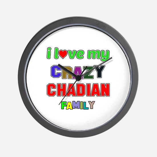 I love my crazy Chadian family Wall Clock