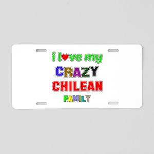 I love my crazy Chilean fam Aluminum License Plate
