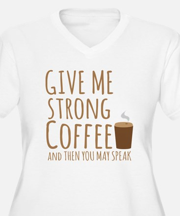Give me strong coffee and then you may speak Plus