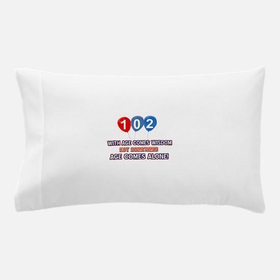 Funny 102 wisdom saying birthday Pillow Case