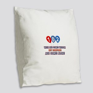 Funny 102 wisdom saying birthd Burlap Throw Pillow