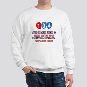 104 year old designs Sweatshirt