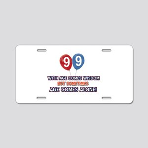 Funny 99 wisdom saying birt Aluminum License Plate