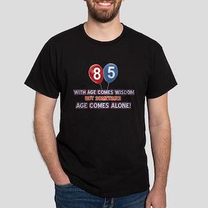 Funny 85 wisdom saying birthday Dark T-Shirt