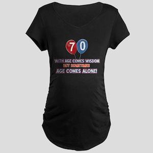 Funny 70 wisdom saying birt Maternity Dark T-Shirt