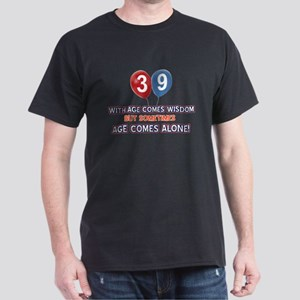 Funny 39 wisdom saying birthday Dark T-Shirt