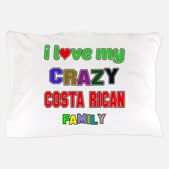 I love my crazy Costa Rican family Pillow Case