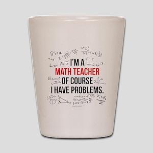 Math Teacher Problems Shot Glass
