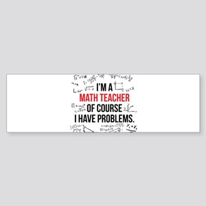 Math Teacher Problems Bumper Sticker