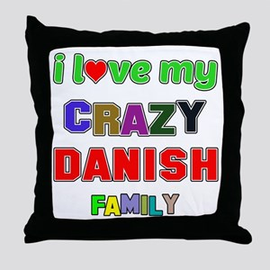 I love my crazy Danish family Throw Pillow