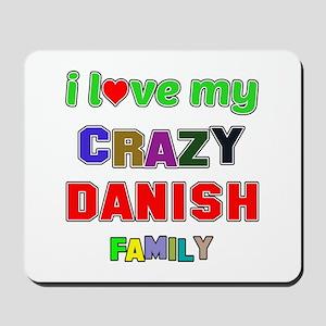 I love my crazy Danish family Mousepad