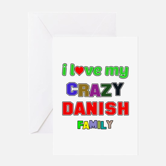 I love my crazy Danish family Greeting Card