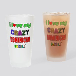 I love my crazy Dominican family Drinking Glass