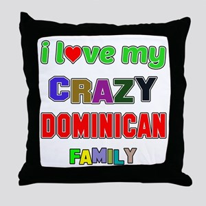 I love my crazy Dominican family Throw Pillow