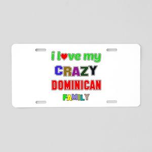 I love my crazy Dominican f Aluminum License Plate