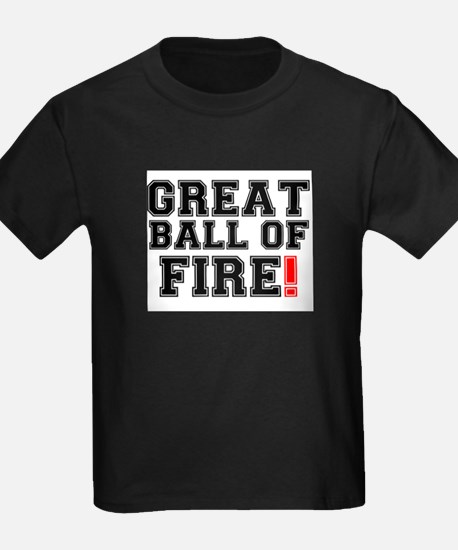 GREAT BALL OF FIRE! T-Shirt