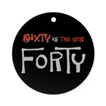 Sixty is the new forty Ornament (Round)