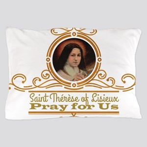 St. Therese Pray for Us Pillow Case