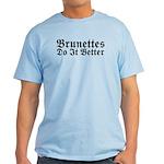 Brunettes Do It Better Light T-Shirt