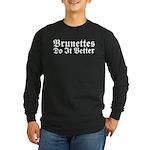 Brunettes Do It Better Long Sleeve Dark T-Shirt