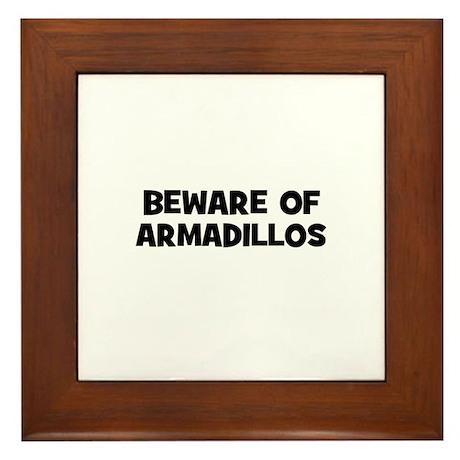 beware of armadillos Framed Tile