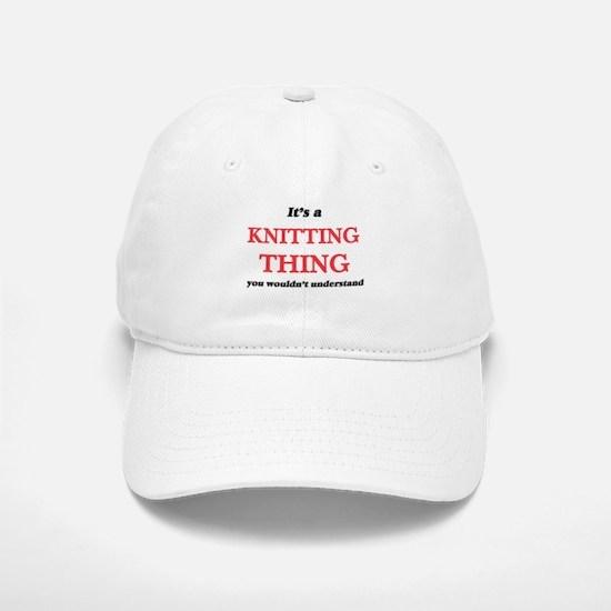 It's a Knitting thing, you wouldn't un Baseball Baseball Cap