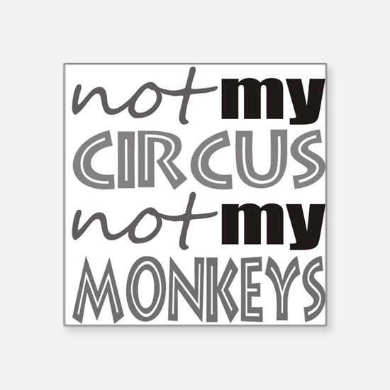 Not My Circus Not My Monkeys Sticker