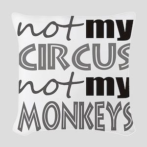 Not My Circus Not My Monkeys Woven Throw Pillow