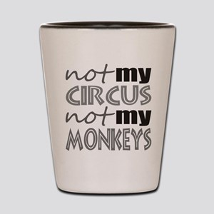 Not My Circus Not My Monkeys Shot Glass