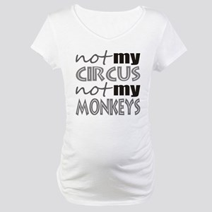 Not My Circus Not My Monkeys Maternity T-Shirt