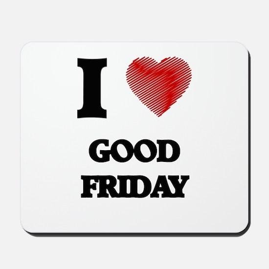 I love Good Friday Mousepad