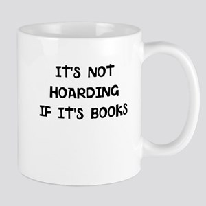 Its not hoarding if its books. Mugs
