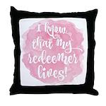 My Redeemer Lives Throw Pillow
