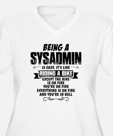 Being A Sysadmin.... Plus Size T-Shirt