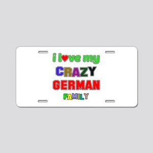 I love my crazy German fami Aluminum License Plate