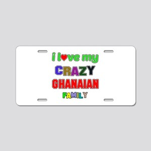 I love my crazy Ghanaian fa Aluminum License Plate