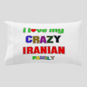 I love my crazy Iranian family Pillow Case