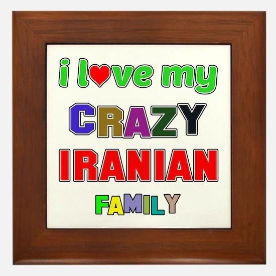 I love my crazy Iranian family Framed Tile