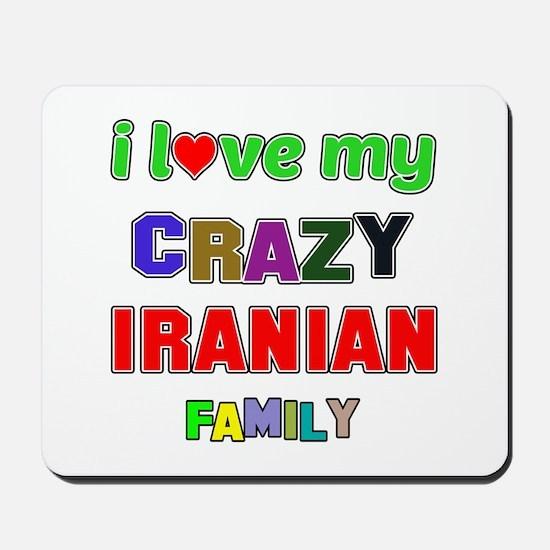 I love my crazy Iranian family Mousepad
