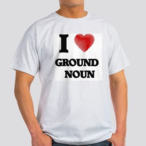 I love Ground Noun T-Shirt