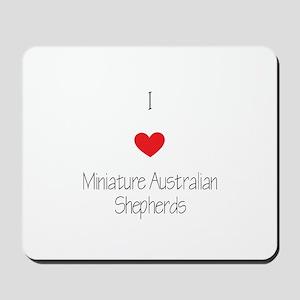 I love Miniature Australian Shepherds Mousepad